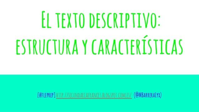 Eltextodescriptivo: estructuraycaracterísticas [#fleprep]http://secundariafrances.blogspot.com.es/ (@MBarreraLyx)