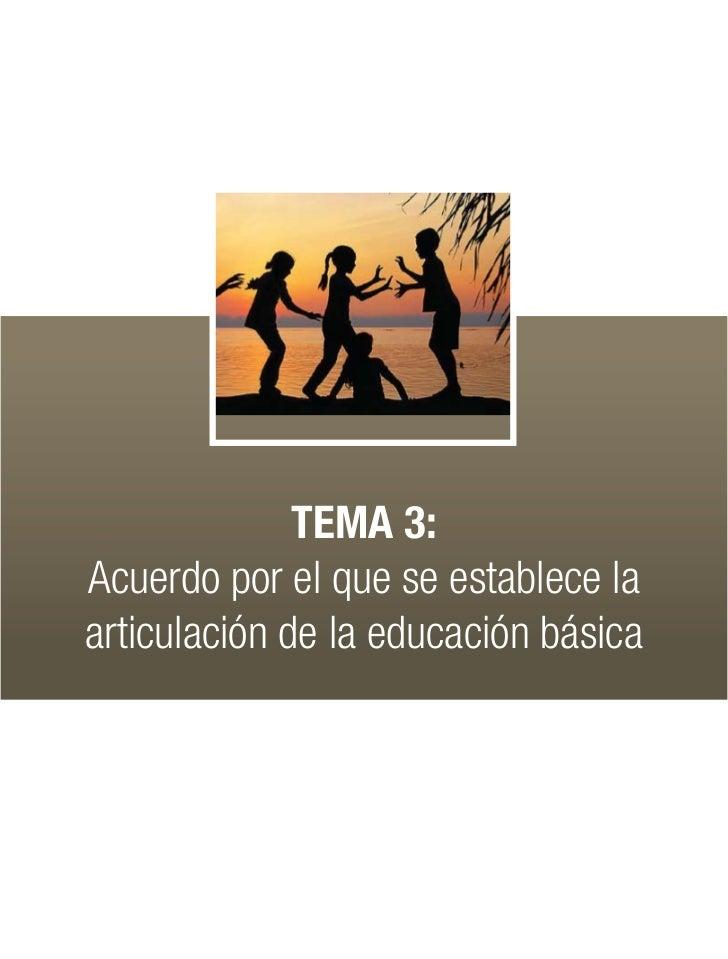 TEMA 3:Acuerdo por el que se establece laarticulación de la educación básica