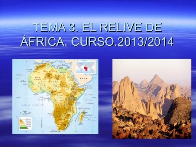 TEMA 3. EL RELIVE DE ÁFRICA. CURSO.2013/2014