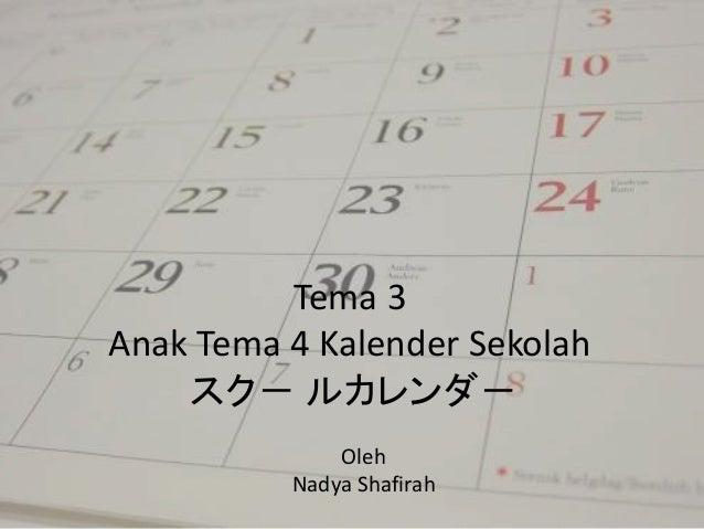 Tema 3 Anak Tema 4 Kalender Sekolah スク- ルカレンダ- Oleh Nadya Shafirah