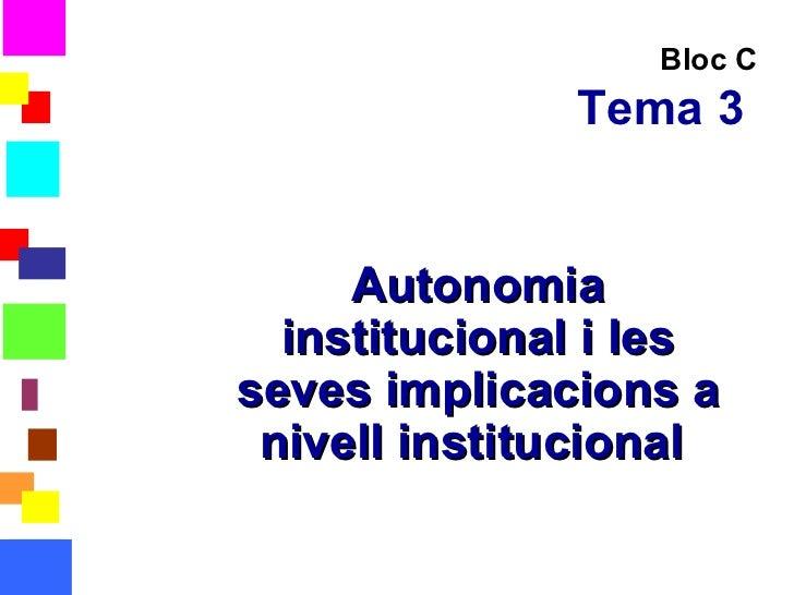 Bloc C Tema 3   Autonomia institucional i les seves implicacions a nivell institucional