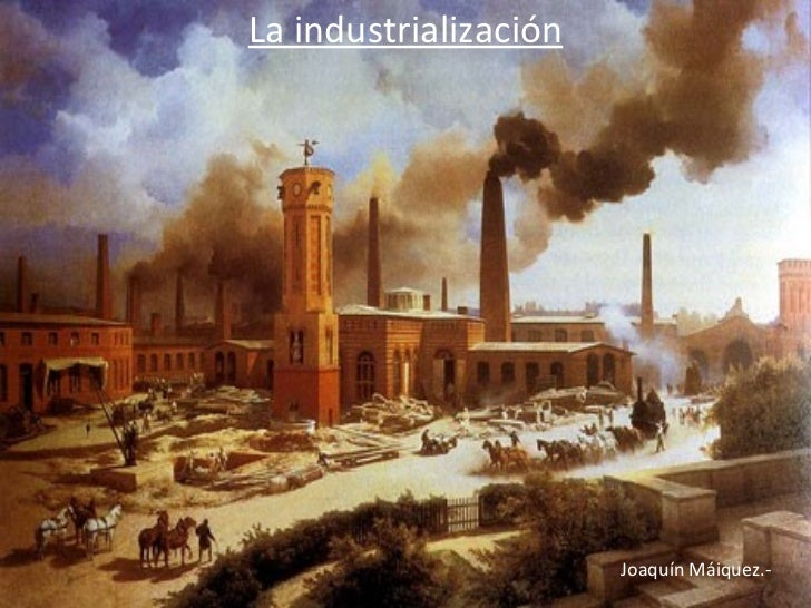 La industrialización Joaquín Máiquez.-