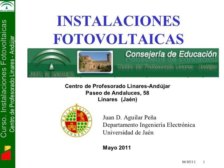 06/05/11   Electrónica de Potencia  INSTALACIONES FOTOVOLTAICAS Mayo 2011 Centro de Profesorado Linares-Andújar Paseo de ...