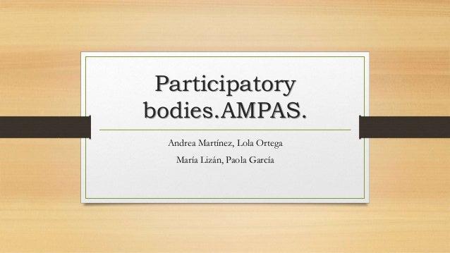 Participatory bodies.AMPAS. Andrea Martínez, Lola Ortega María Lizán, Paola García