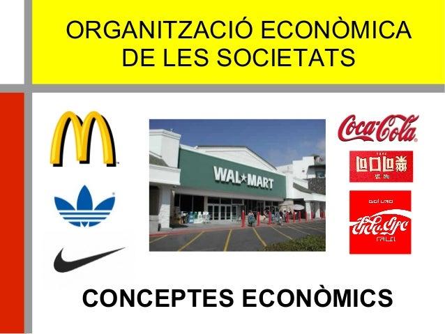ORGANITZACIÓ ECONÒMICA DE LES SOCIETATS CONCEPTES ECONÒMICS