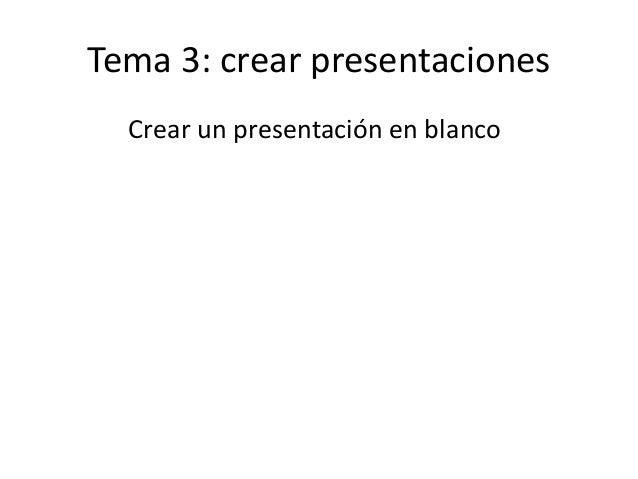 Tema 3: crear presentaciones Crear un presentación en blanco