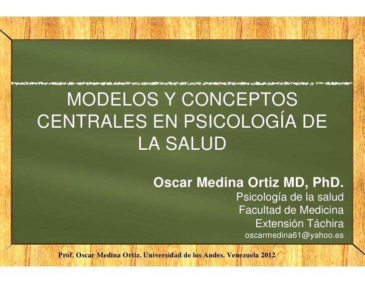 MODELOS Y CONCEPTOSCENTRALES EN PSICOLOGÍA DE        LA SALUD                             Oscar Medina Ortiz MD, PhD.     ...