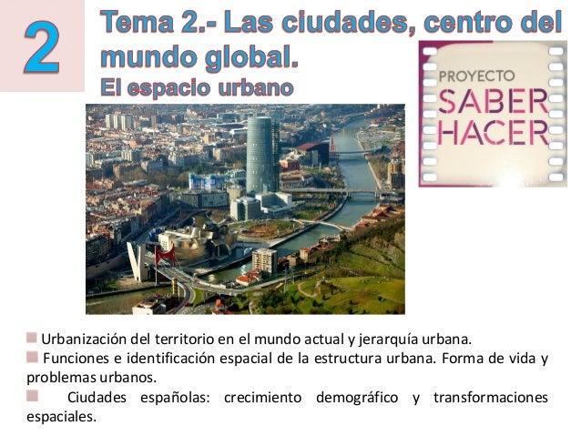 Urbanización del territorio en el mundo actual y jerarquía urbana. Funciones e identificación espacial de la estructura ur...