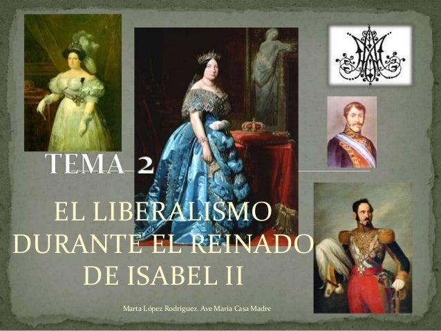 EL LIBERALISMO DURANTE EL REINADO DE ISABEL II Marta López Rodríguez. Ave María Casa Madre