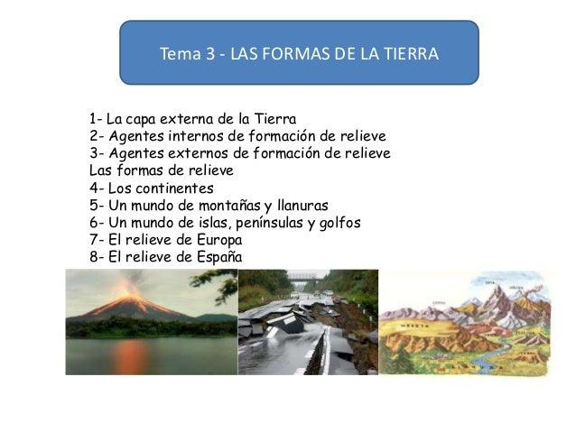 Tema 3 - LAS FORMAS DE LA TIERRA 1- La capa externa de la Tierra 2- Agentes internos de formación de relieve 3- Agentes ex...