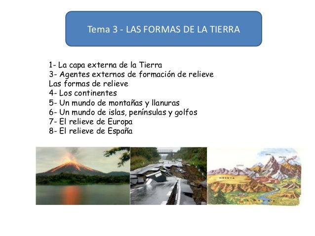 Tema 3 - LAS FORMAS DE LA TIERRA 1- La capa externa de la Tierra 3- Agentes externos de formación de relieve Las formas de...