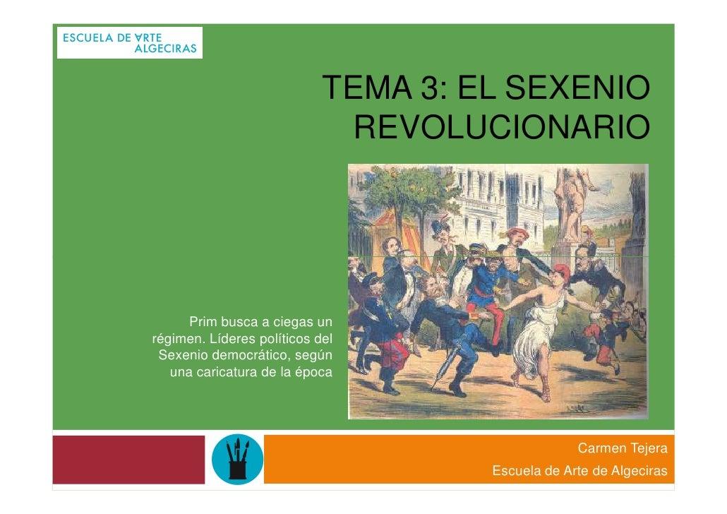 TEMA 3: EL SEXENIO                              REVOLUCIONARIO      Prim busca a ciegas unrégimen. Líderes políticos del S...