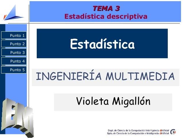 TEMA 3              Estadística descriptivaPunto 1Punto 2Punto 3               EstadísticaPunto 4Punto 5          INGENIER...