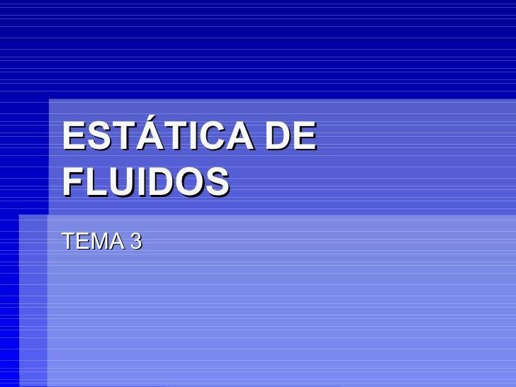 ESTÁTICA DE FLUIDOS TEMA 3