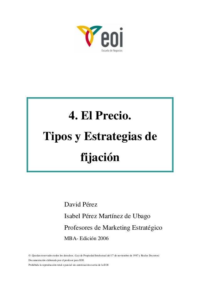 4. El Precio.  Tipos y Estrategias de  fijación  David Pérez  Isabel Pérez Martínez de Ubago  Profesores de Marketing Estr...