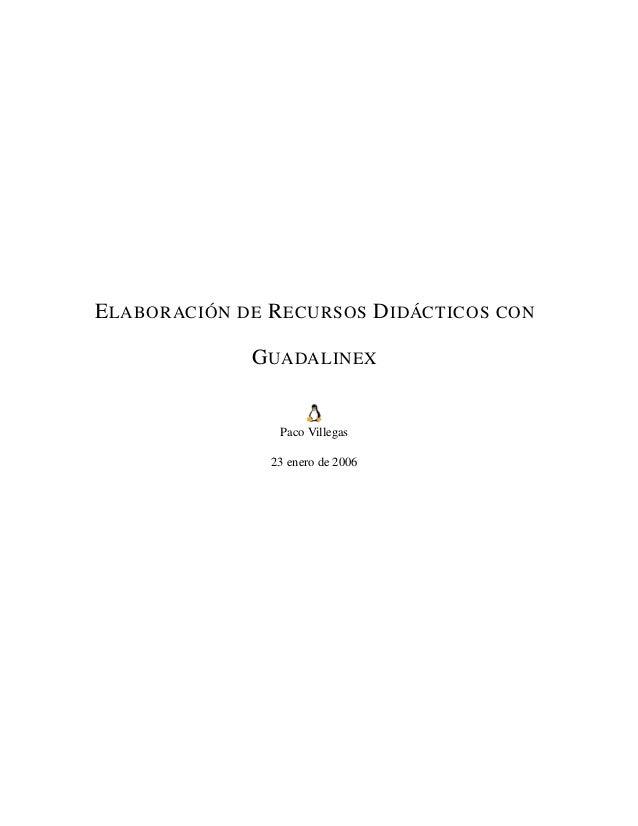 ELABORACIÓN DE RECURSOS DIDÁCTICOS CON GUADALINEX Paco Villegas 23 enero de 2006