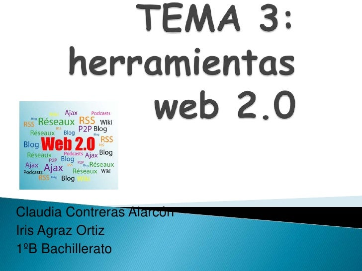 TEMA 3:herramientas web 2.0<br />Claudia Contreras Alarcón<br />Iris Agraz Ortiz<br />1ºB Bachillerato<br />