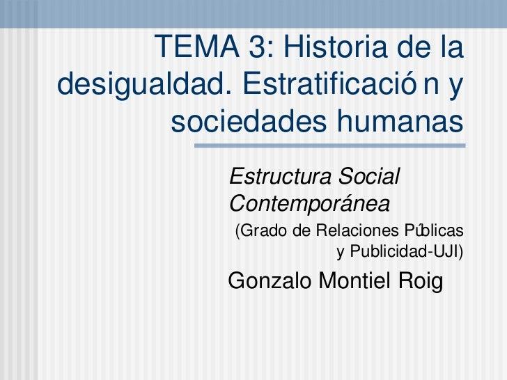 TEMA 3: Historia de la desigualdad. Estratificación y sociedades humanas Estructura Social Contempor ánea (Grado de Relaci...