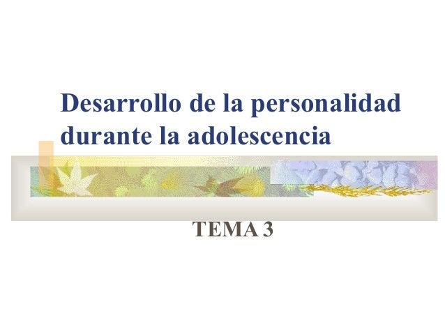 Desarrollo de la personalidad durante la adolescencia TEMA 3