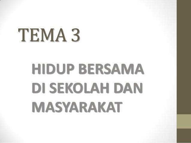 TEMA 3 HIDUP BERSAMA DI SEKOLAH DAN MASYARAKAT