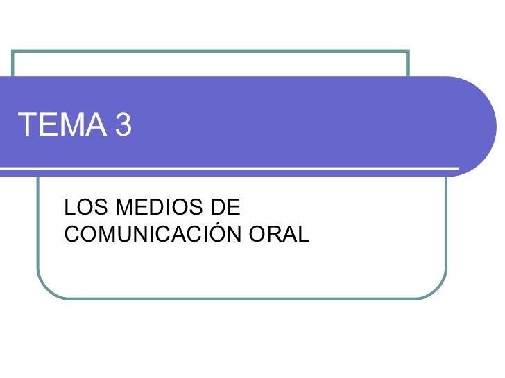 TEMA 3 LOS MEDIOS DE COMUNICACIÓN ORAL