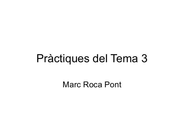 Pràctiques del Tema 3Marc Roca Pont