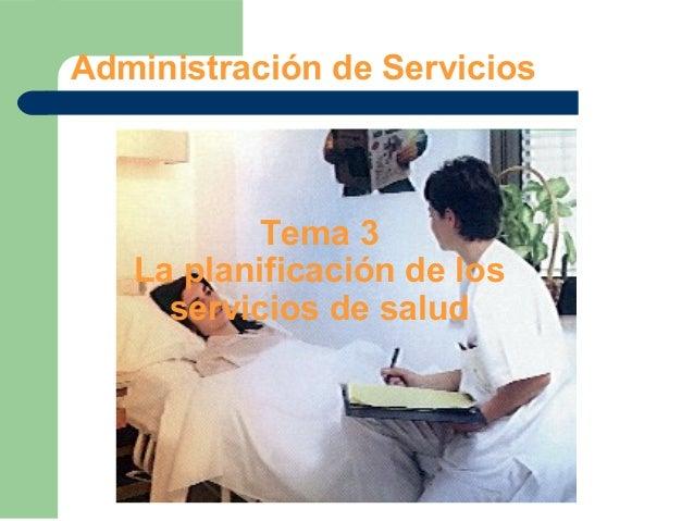 Administración de ServiciosTema 3La planificación de losservicios de salud