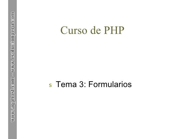 Curso de PHP <ul><li>Tema 3: Formularios </li></ul>