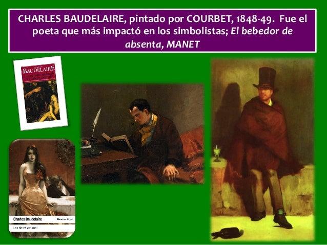 CHARLESBAUDELAIRE,pintadoporCOURBET,1848-49.Fueel poetaquemásimpactóenlossimbolistas;Elbebedorde absent...