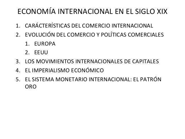 ECONOMÍA INTERNACIONAL EN EL SIGLO XIX1. CARÁCTERÍSTICAS DEL COMERCIO INTERNACIONAL2. EVOLUCIÓN DEL COMERCIO Y POLÍTICAS C...