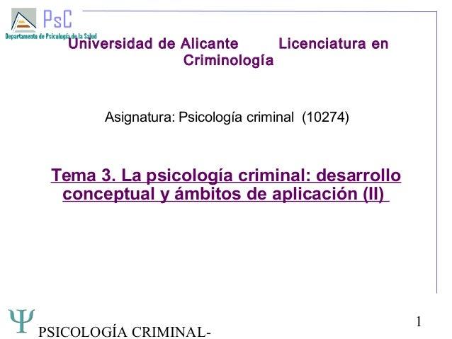 PSICOLOGÍA CRIMINAL- 1 Universidad de Alicante Licenciatura en Criminología Asignatura: Psicología criminal (10274) Tema 3...