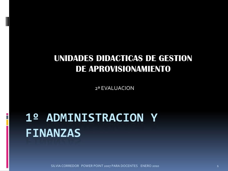 SILVIA CORREDOR   POWER POINT 2007 PARA DOCENTES    ENERO 2010<br />1<br />UNIDADES DIDACTICAS DE GESTION DE APROVISIONAMI...
