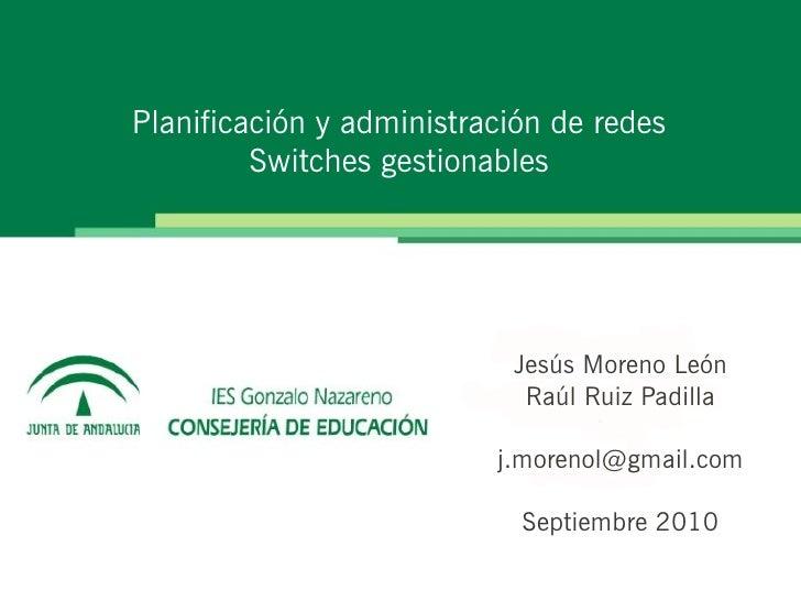 Planificación y administración de redes         Switches gestionables                           Jesús Moreno León         ...