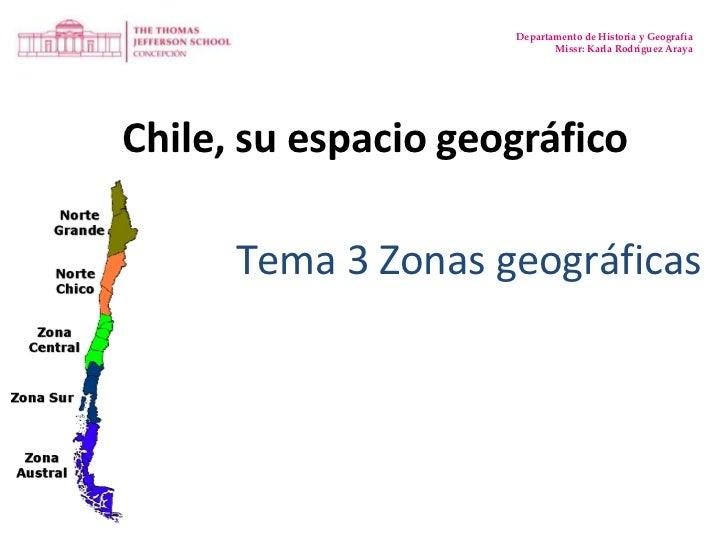 Departamento de Historia y Geografía<br />Missr: Karla Rodríguez Araya<br />Chile, su espacio geográfico<br />Tema 3 Zonas...