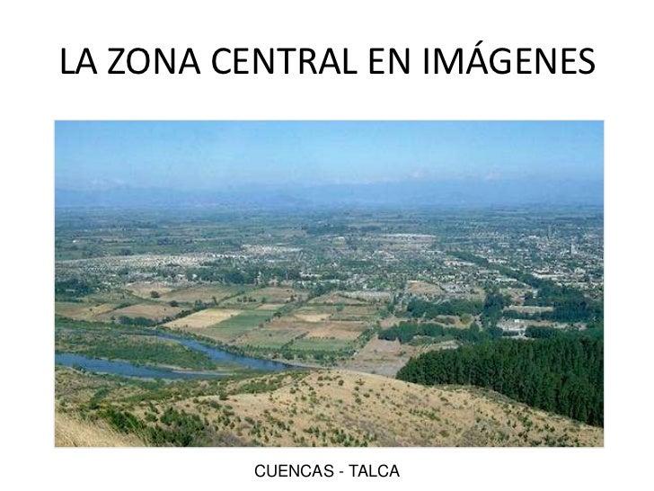 EL CENTRO EN IMÁGENES<br />CUENCAS - TALCA<br />LA ZONA CENTRAL EN IMÁGENES<br />