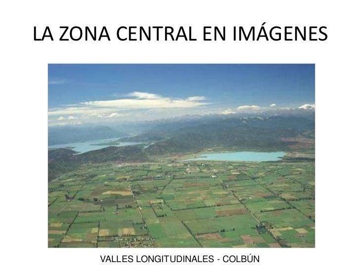 EL CENTRO EN IMÁGENES<br />VALLES LONGITUDINALES - COLBÚN<br />LA ZONA CENTRAL EN IMÁGENES<br />