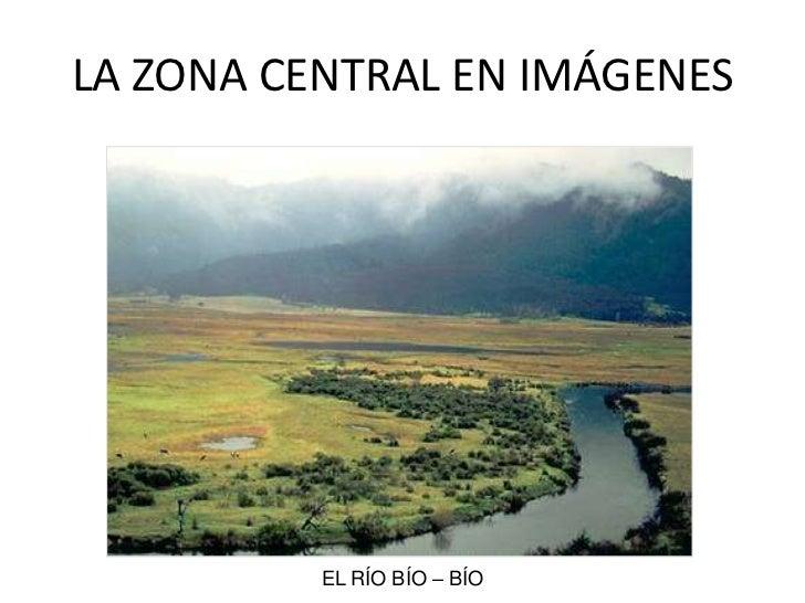 EL CENTRO EN IMÁGENES<br />EL RÍO BÍO – BÍO<br />LA ZONA CENTRAL EN IMÁGENES<br />