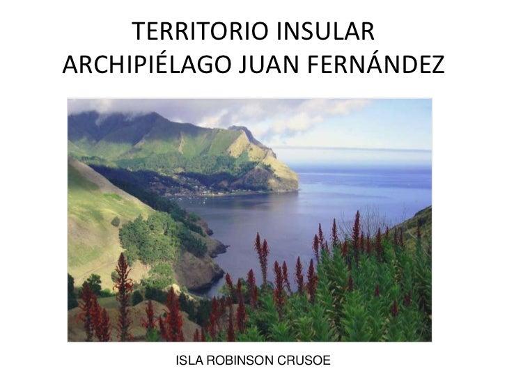 ISLA ROBINSON CRUSOE<br />TERRITORIO INSULARARCHIPIÉLAGO JUAN FERNÁNDEZ<br />