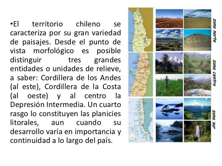 El territorio chileno se caracteriza por su gran variedad de paisajes. Desde el punto de vista morfológico es posible dist...