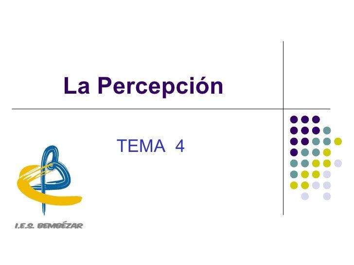 La Percepción TEMA  4