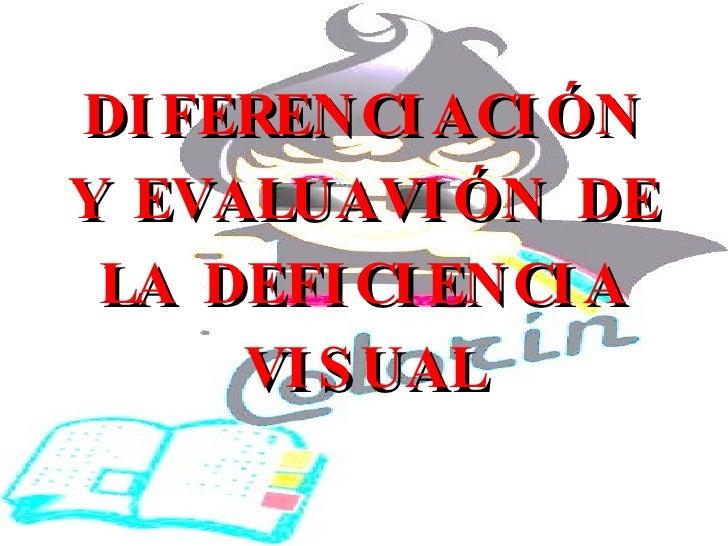 DIFERENCIACIÓN Y EVALUAVIÓN DE LA DEFICIENCIA VISUAL