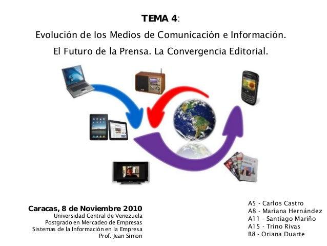 TEMA 4: Evolución de los Medios de Comunicación e Información. El Futuro de la Prensa. La Convergencia Editorial. Caracas,...