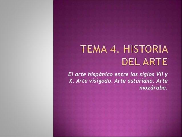 El arte hispánico entre los siglos VII y X. Arte visigodo. Arte asturiano. Arte mozárabe.