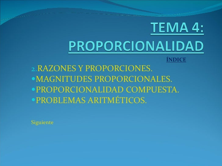 <ul><li>ÍNDICE </li></ul><ul><li>RAZONES Y PROPORCIONES. </li></ul><ul><li>MAGNITUDES PROPORCIONALES. </li></ul><ul><li>PR...