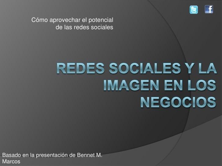 Cómo aprovechar el potencial                  de las redes socialesBasado en la presentación de Bennet M.Marcos