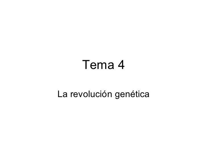 Tema 4 La revolución genética