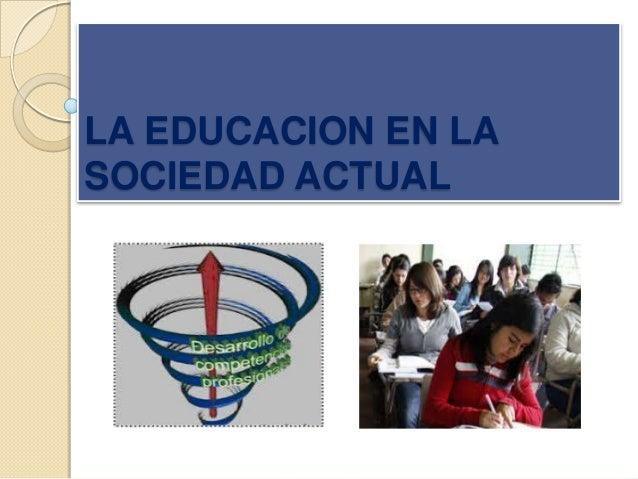 LA EDUCACION EN LA SOCIEDAD ACTUAL