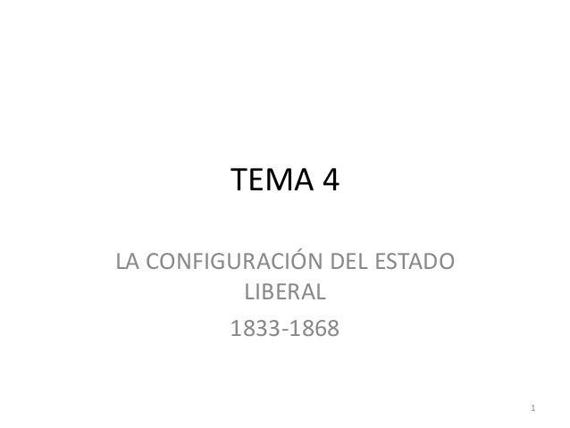 1 TEMA 4 LA CONFIGURACIÓN DEL ESTADO LIBERAL 1833-1868