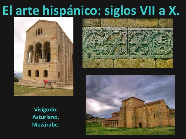 El arte hispánico: siglos VII a X. Visigodo. Asturiano. Mozárabe.