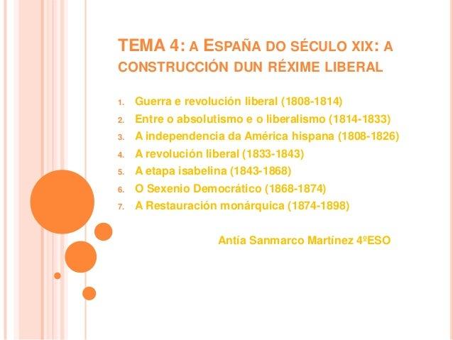 TEMA 4: A ESPAÑA DO SÉCULO XIX: A CONSTRUCCIÓN DUN RÉXIME LIBERAL 1.  Guerra e revolución liberal (1808-1814)  2.  Entre o...